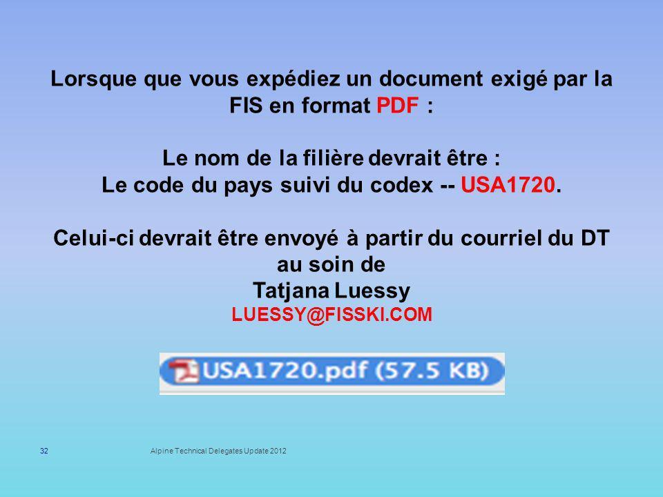 Lorsque que vous expédiez un document exigé par la FIS en format PDF : Le nom de la filière devrait être : Le code du pays suivi du codex -- USA1720. Celui-ci devrait être envoyé à partir du courriel du DT au soin de Tatjana Luessy LUESSY@FISSKI.COM