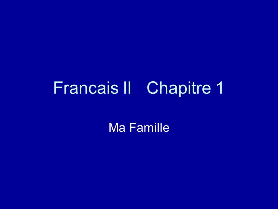 Francais II Chapitre 1 Ma Famille