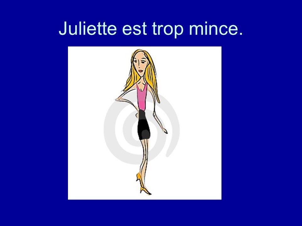 Juliette est trop mince.