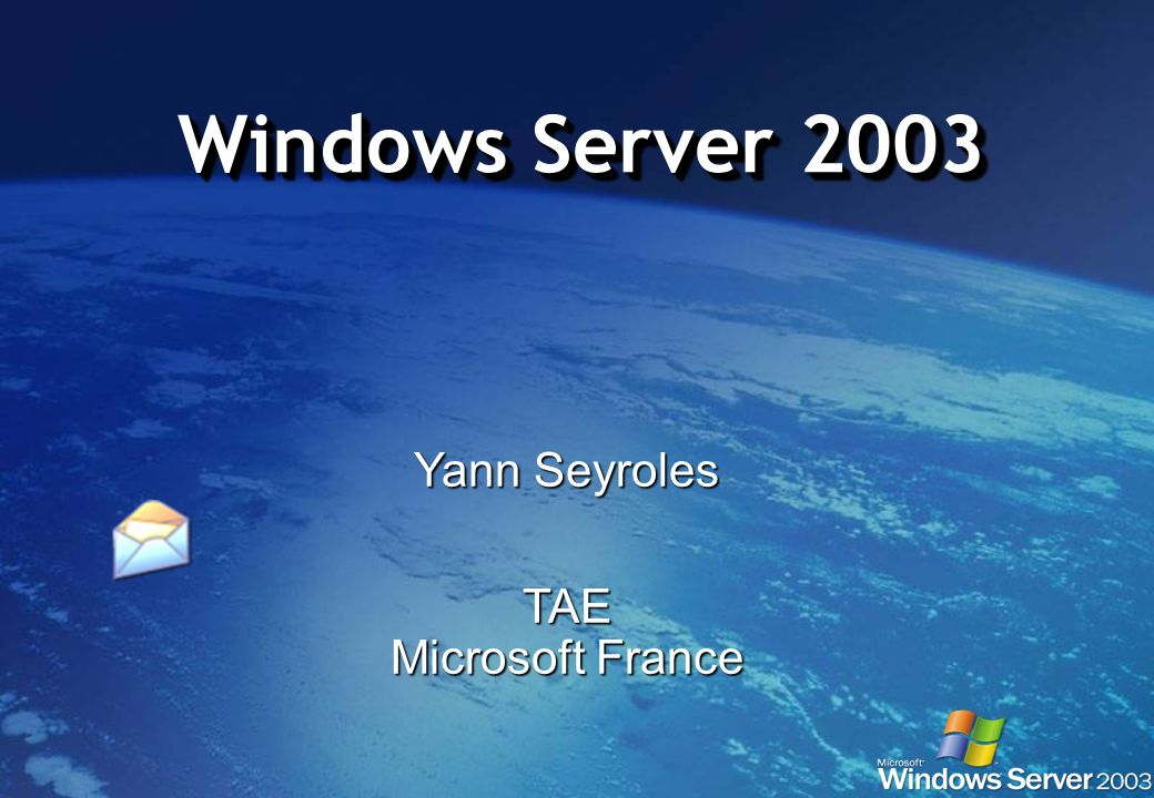 Windows Server 2003 Yann Seyroles TAE Microsoft France