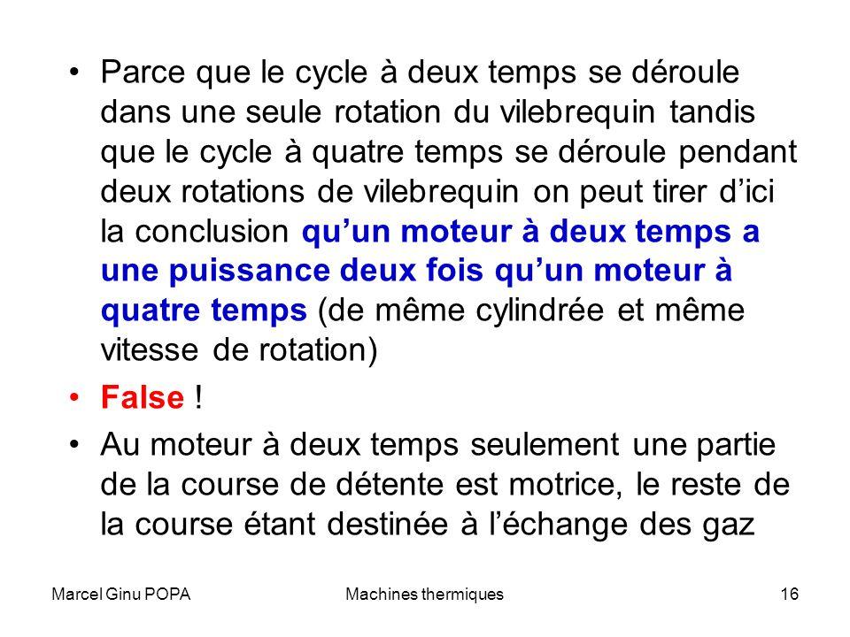 Parce que le cycle à deux temps se déroule dans une seule rotation du vilebrequin tandis que le cycle à quatre temps se déroule pendant deux rotations de vilebrequin on peut tirer d'ici la conclusion qu'un moteur à deux temps a une puissance deux fois qu'un moteur à quatre temps (de même cylindrée et même vitesse de rotation)