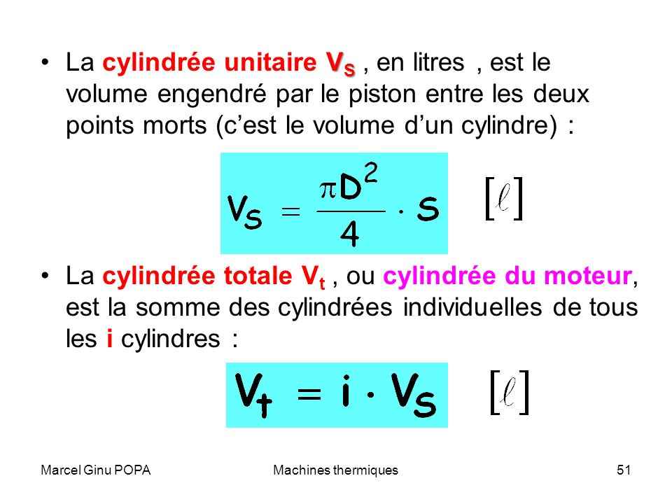 La cylindrée unitaire VS , en litres , est le volume engendré par le piston entre les deux points morts (c'est le volume d'un cylindre) :