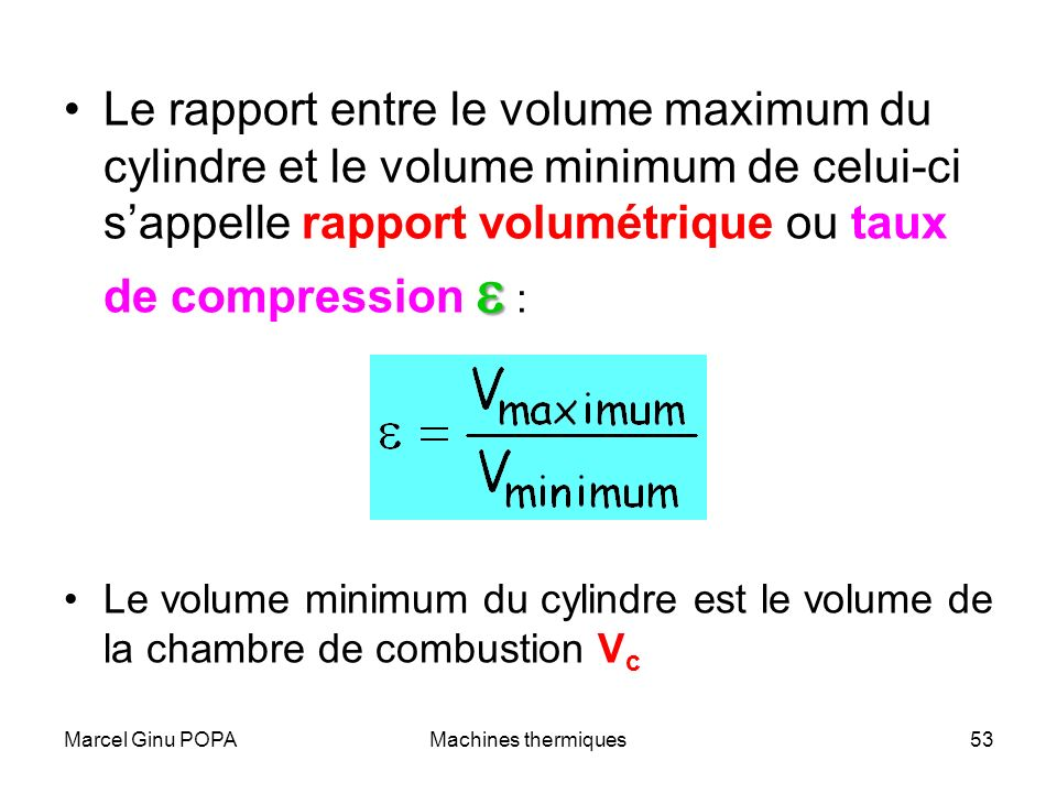 Le rapport entre le volume maximum du cylindre et le volume minimum de celui-ci s'appelle rapport volumétrique ou taux de compression e :