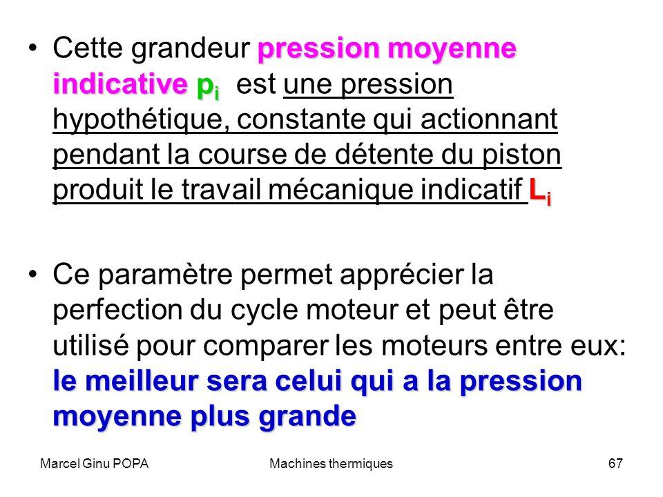 Cette grandeur pression moyenne indicative pi est une pression hypothétique, constante qui actionnant pendant la course de détente du piston produit le travail mécanique indicatif Li