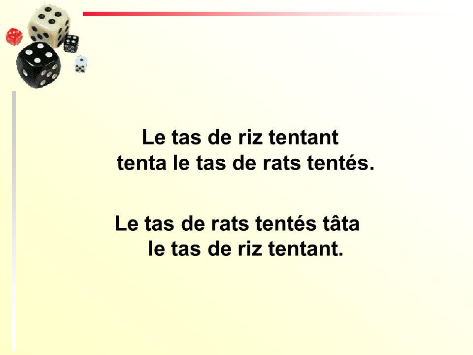 Le tas de riz tentant tenta le tas de rats tentés.