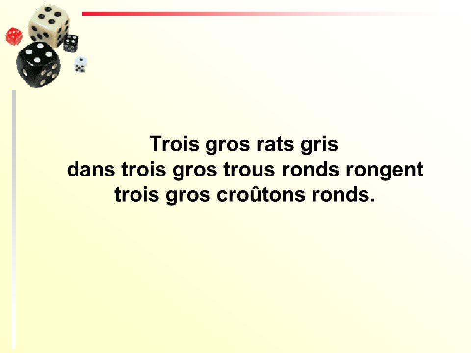 Trois gros rats gris dans trois gros trous ronds rongent trois gros croûtons ronds.