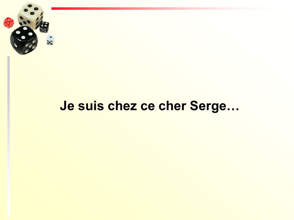 Je suis chez ce cher Serge…