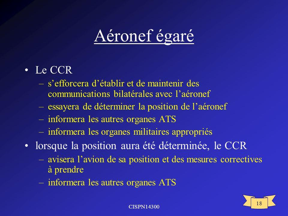Aéronef égaré Le CCR lorsque la position aura été déterminée, le CCR