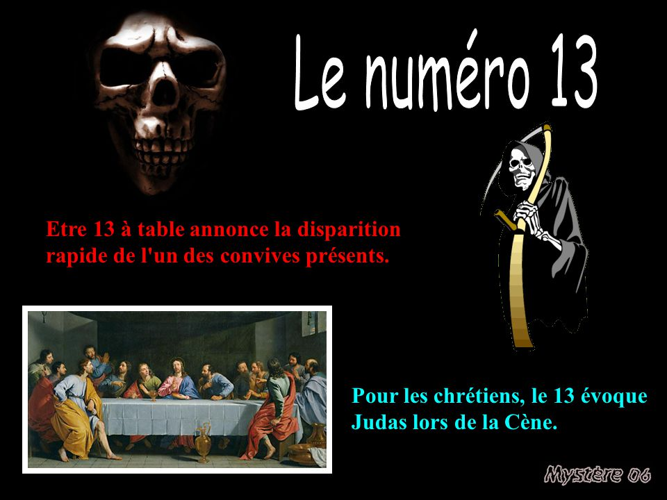 Le numéro 13 Etre 13 à table annonce la disparition rapide de l un des convives présents.