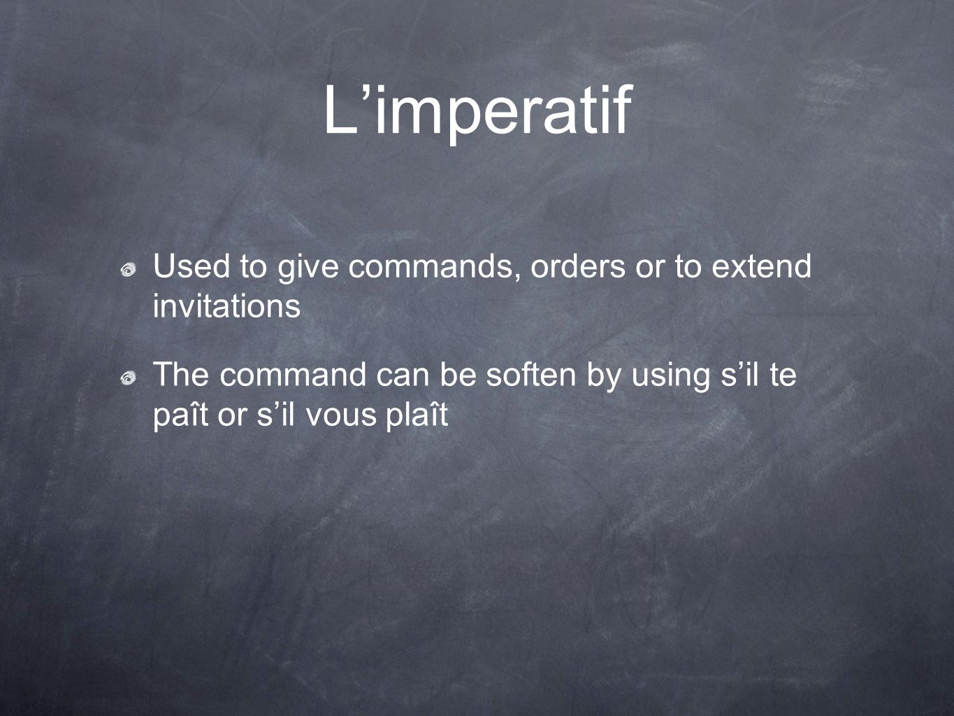L'imperatif Used to give commands, orders or to extend invitations