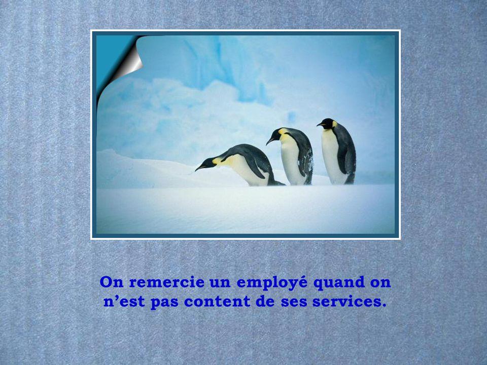 On remercie un employé quand on n'est pas content de ses services.