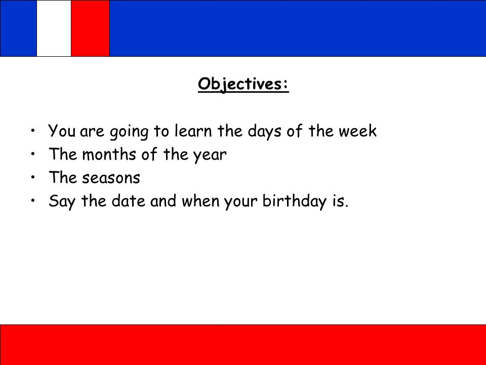 Objectives: You are going to learn the days of the week.