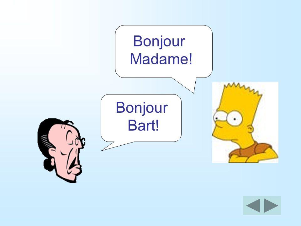 Bonjour Madame! Bonjour Bart!