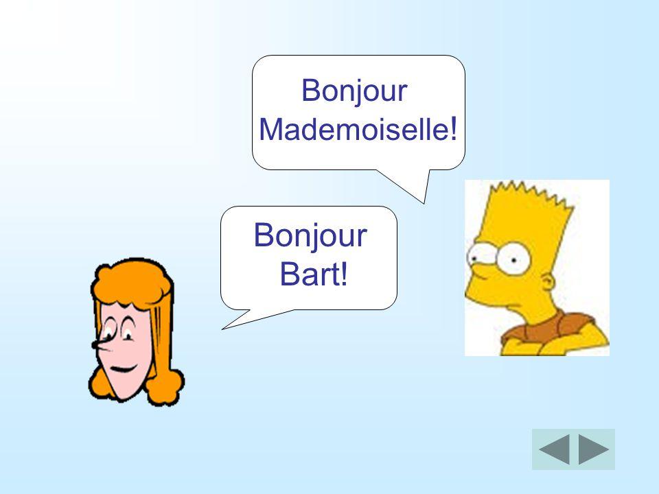 Bonjour Mademoiselle! Bonjour Bart!