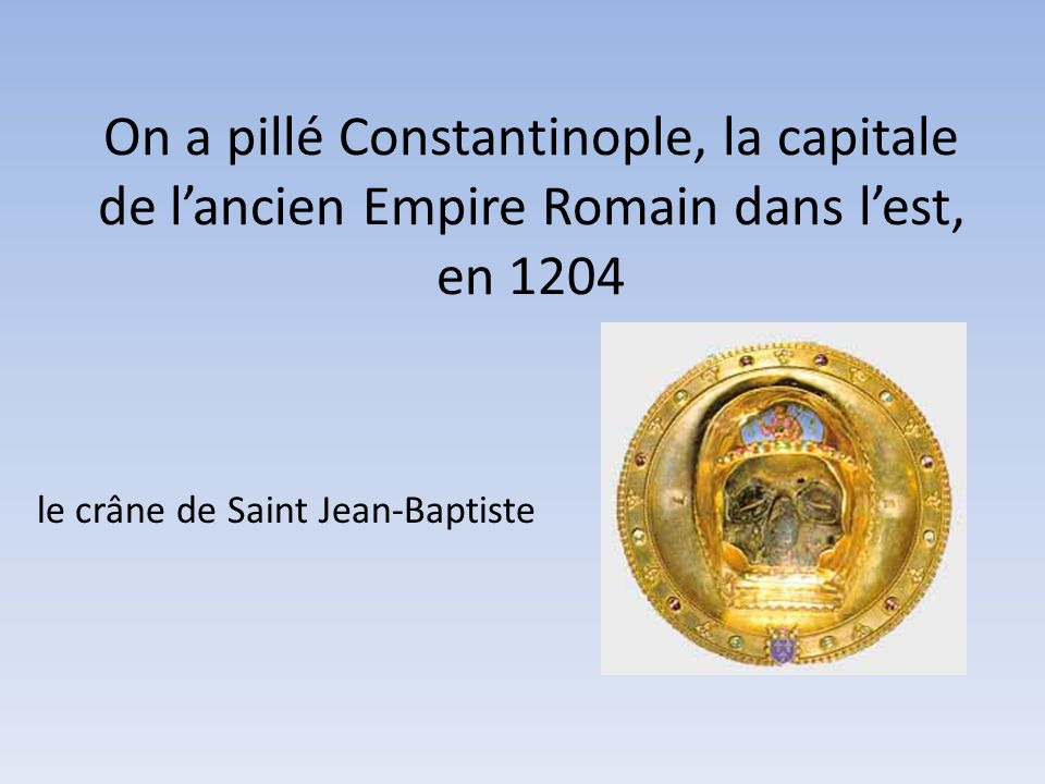 On a pillé Constantinople, la capitale de l'ancien Empire Romain dans l'est, en 1204