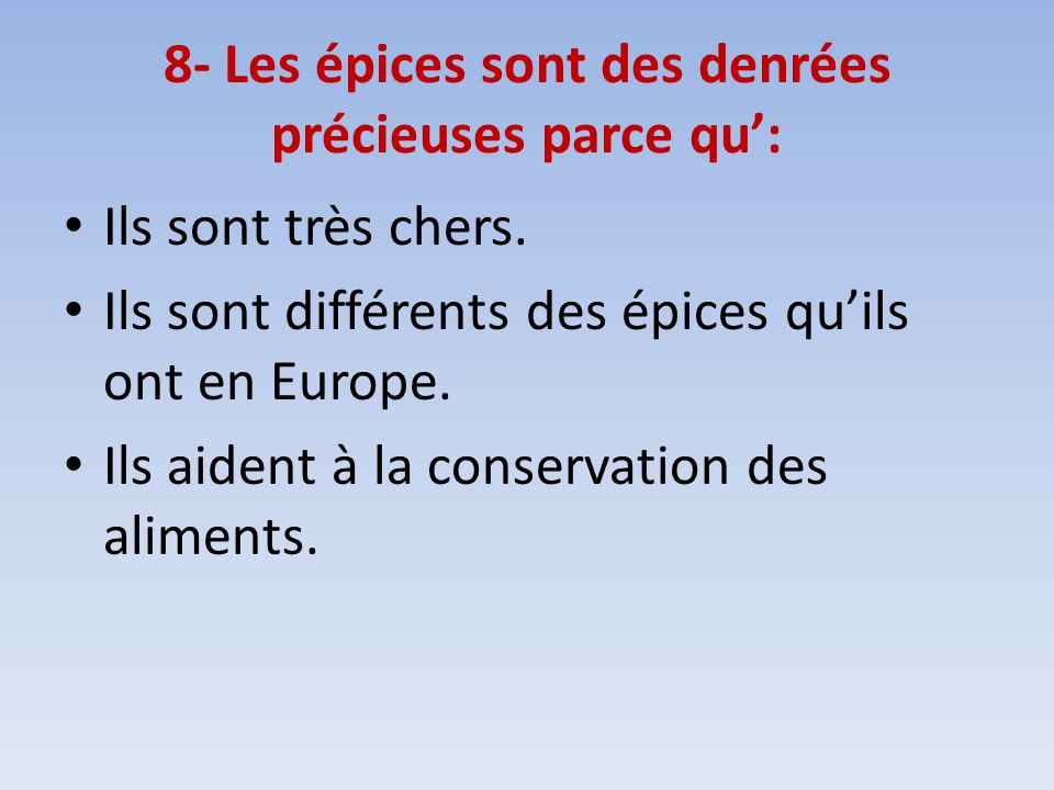 8- Les épices sont des denrées précieuses parce qu':