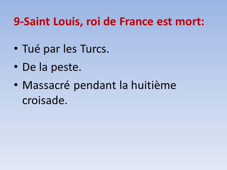 9-Saint Louis, roi de France est mort: