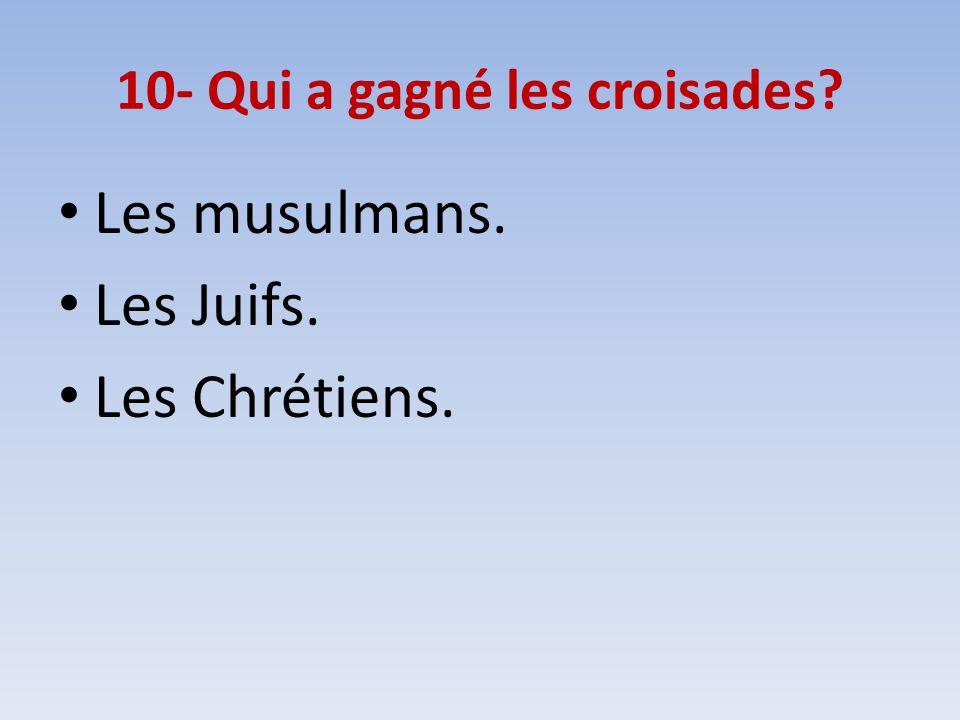 10- Qui a gagné les croisades