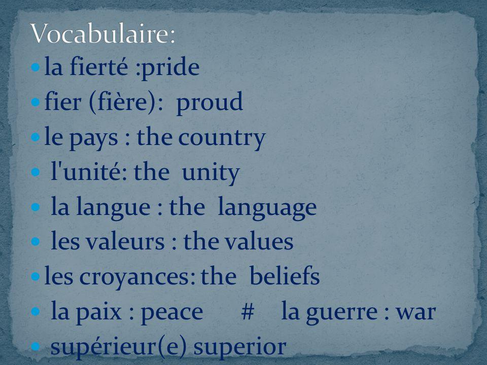Vocabulaire: la fierté :pride fier (fière): proud