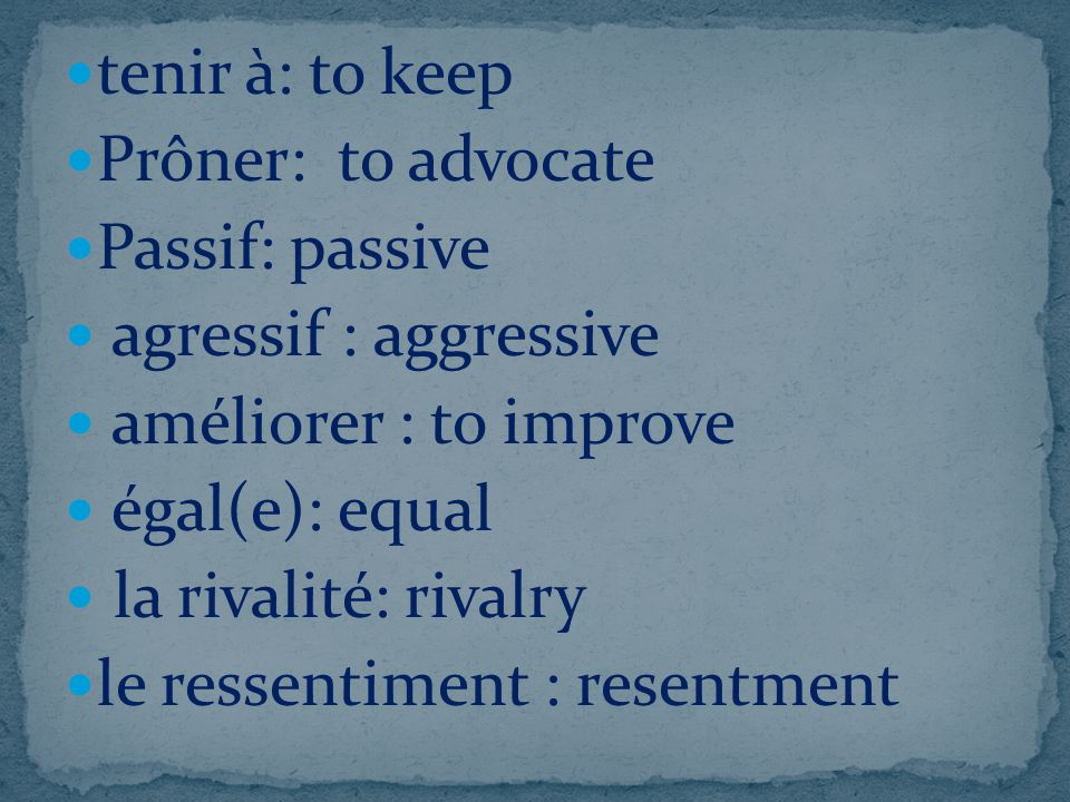 tenir à: to keep Prôner: to advocate. Passif: passive. agressif : aggressive. améliorer : to improve.