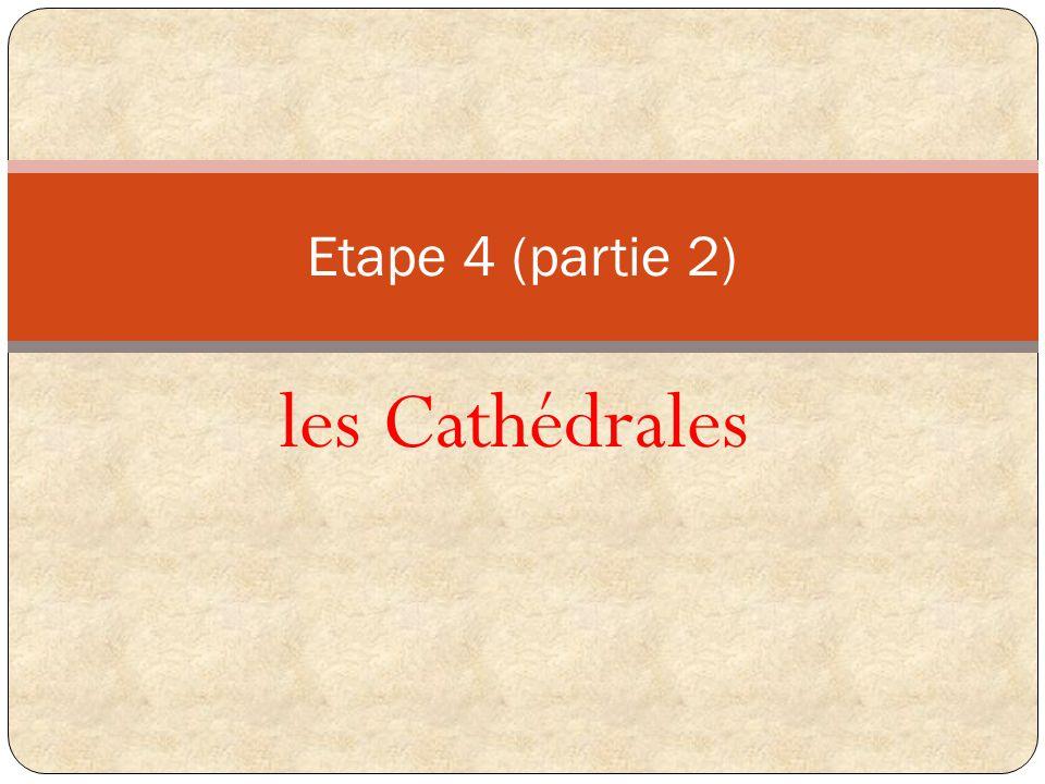 Etape 4 (partie 2) les Cathédrales