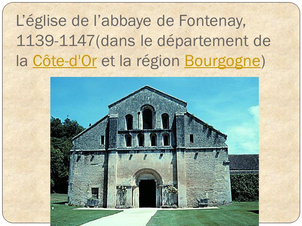 L'église de l'abbaye de Fontenay, 1139-1147(dans le département de la Côte-d Or et la région Bourgogne)