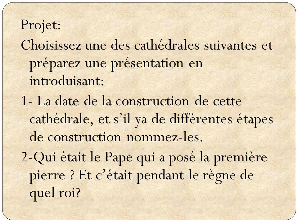 Projet: Choisissez une des cathédrales suivantes et préparez une présentation en introduisant: 1- La date de la construction de cette cathédrale, et s'il ya de différentes étapes de construction nommez-les.