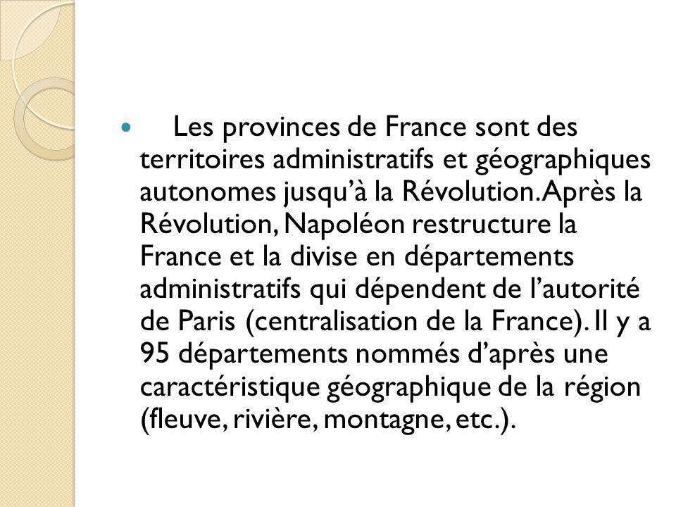 Les provinces de France sont des territoires administratifs et géographiques autonomes jusqu'à la Révolution.