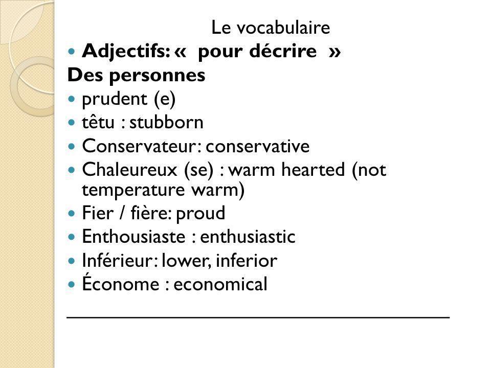 Le vocabulaire Adjectifs: « pour décrire » Des personnes. prudent (e) têtu : stubborn. Conservateur: conservative.
