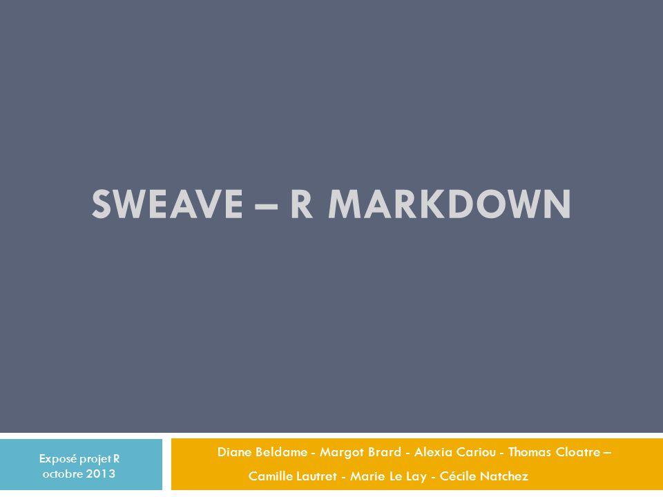SWEAVE – R MARKDOWN Diane Beldame - Margot Brard - Alexia Cariou - Thomas Cloatre – Camille Lautret - Marie Le Lay - Cécile Natchez.