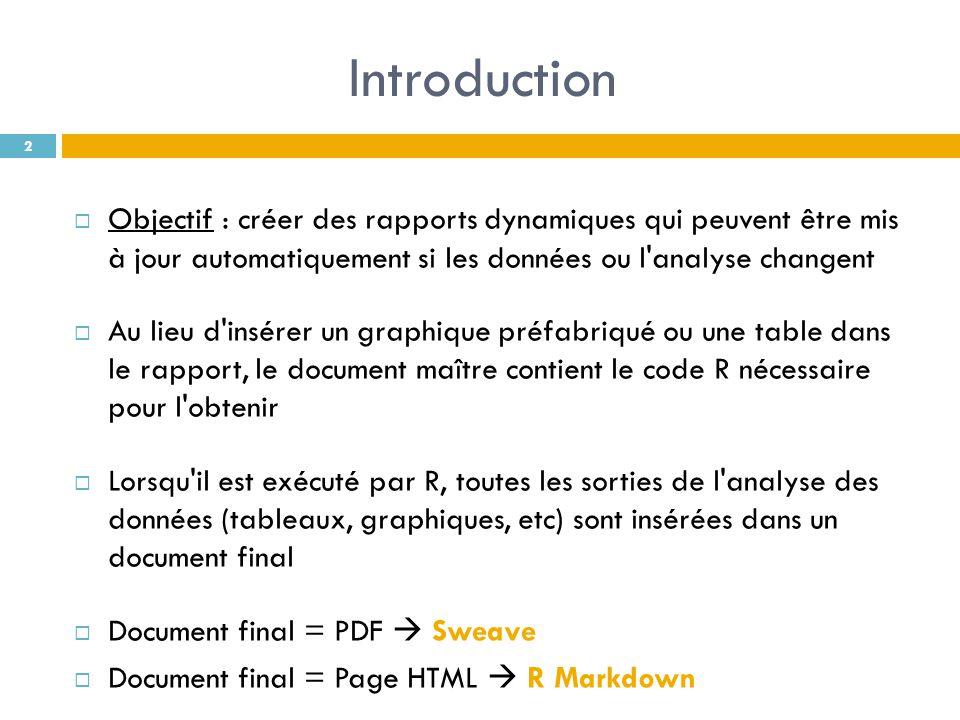 Introduction Objectif : créer des rapports dynamiques qui peuvent être mis à jour automatiquement si les données ou l analyse changent.