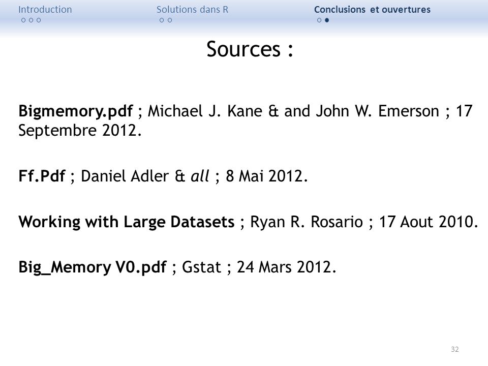 Introduction Solutions dans R. Conclusions et ouvertures. Sources : Bigmemory.pdf ; Michael J. Kane & and John W. Emerson ; 17 Septembre 2012.