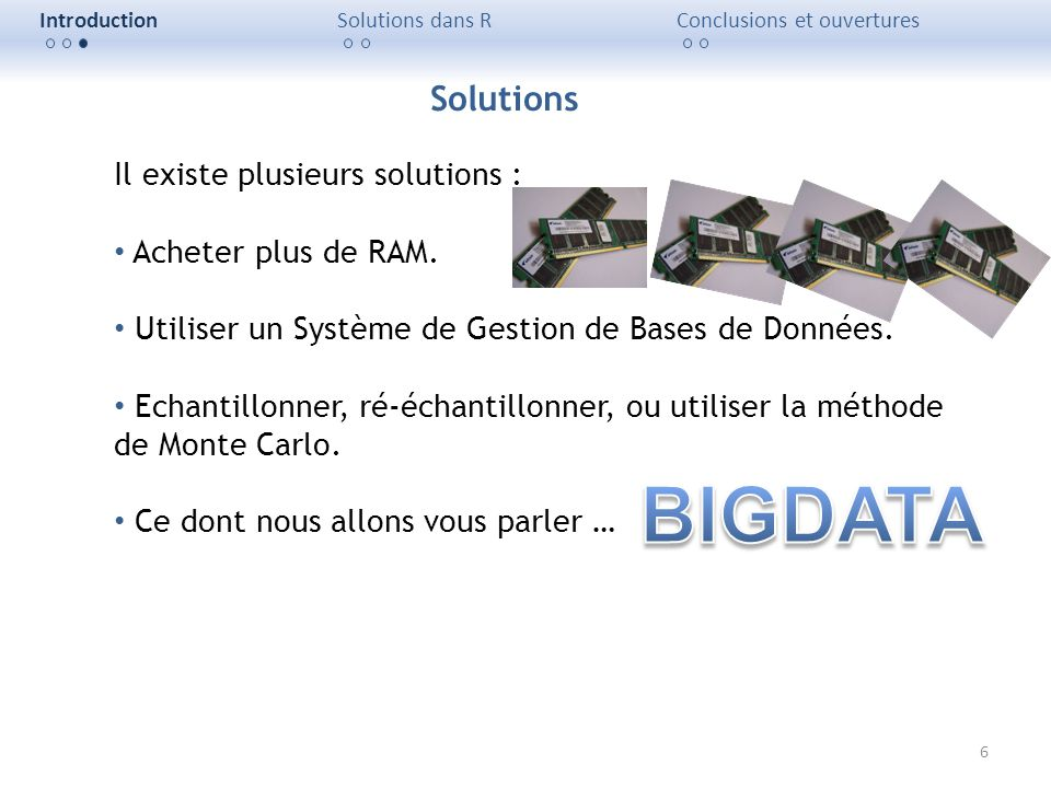 BIGDATA Solutions Il existe plusieurs solutions : Acheter plus de RAM.