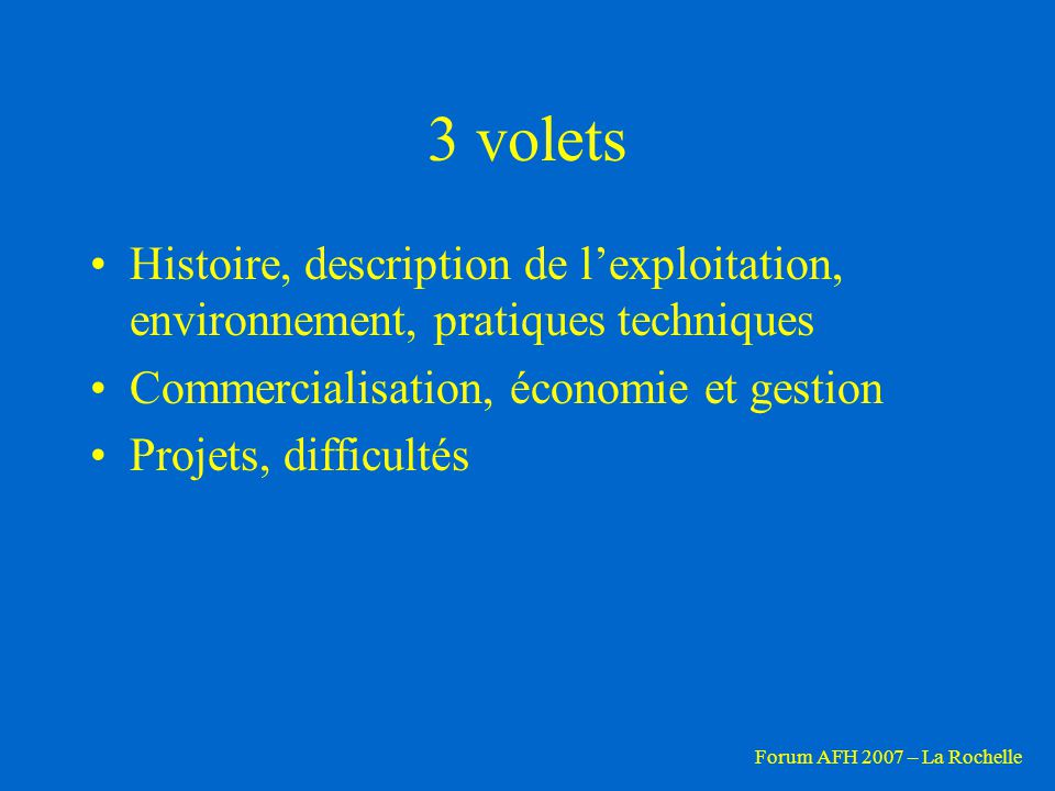 3 volets Histoire, description de l'exploitation, environnement, pratiques techniques. Commercialisation, économie et gestion.