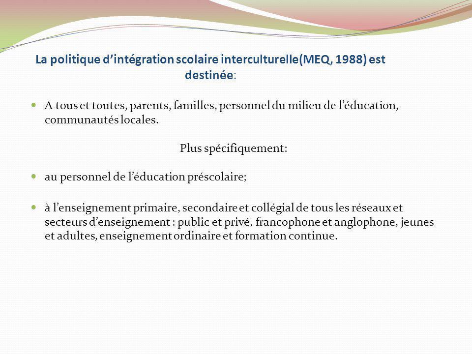 La politique d'intégration scolaire interculturelle(MEQ, 1988) est destinée: