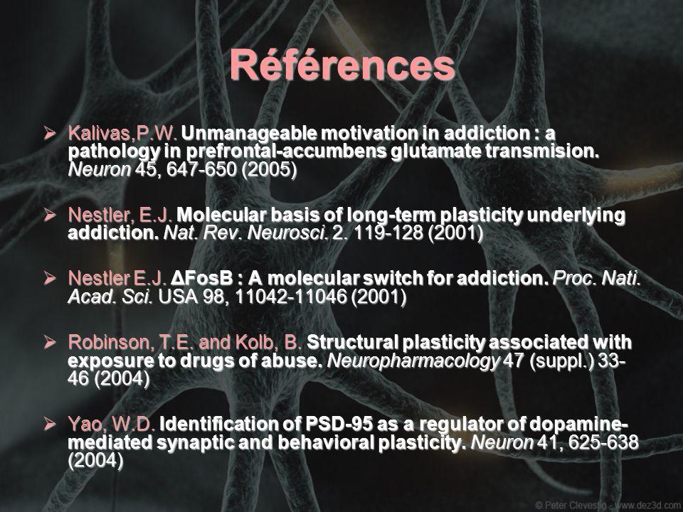 RéférencesKalivas,P.W. Unmanageable motivation in addiction : a pathology in prefrontal-accumbens glutamate transmision. Neuron 45, 647-650 (2005)