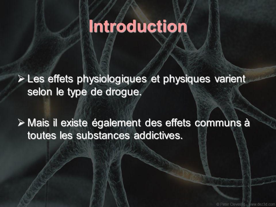 IntroductionLes effets physiologiques et physiques varient selon le type de drogue.