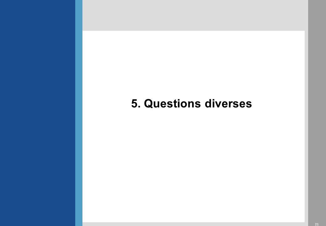5. Questions diverses