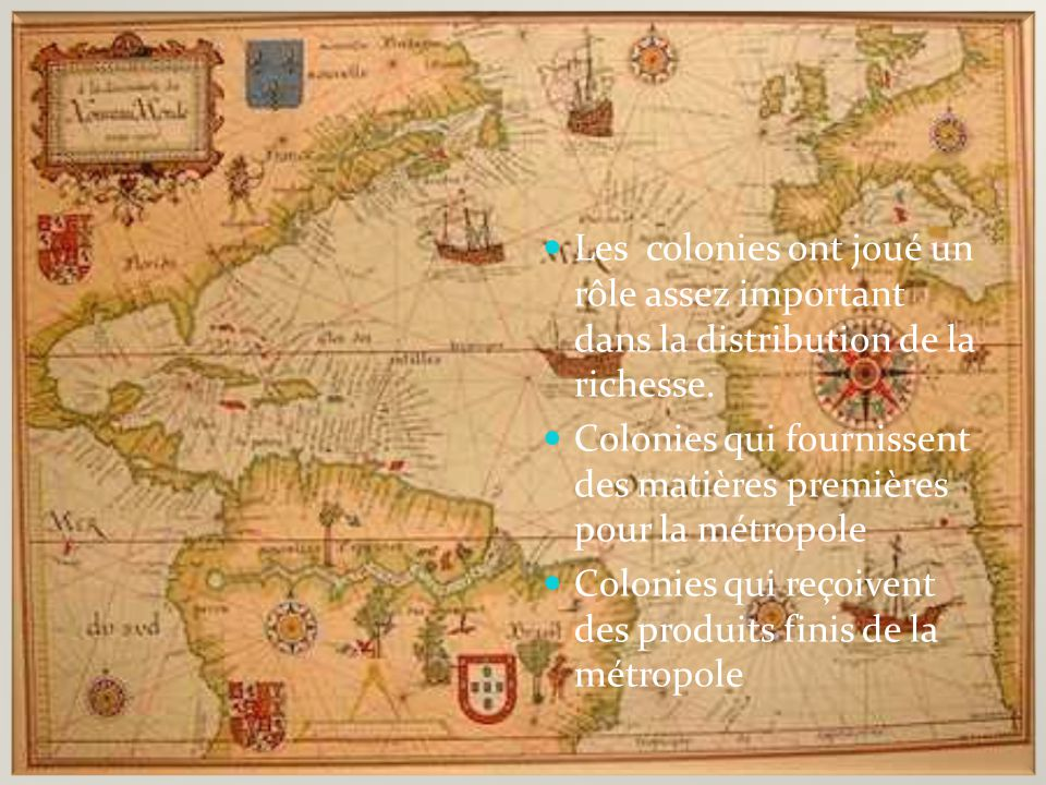 Le rôle des colonies Les colonies ont joué un rôle assez important dans la distribution de la richesse.