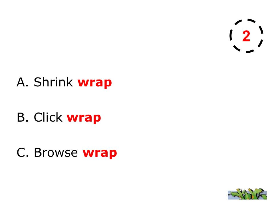 2 A. Shrink wrap B. Click wrap C. Browse wrap
