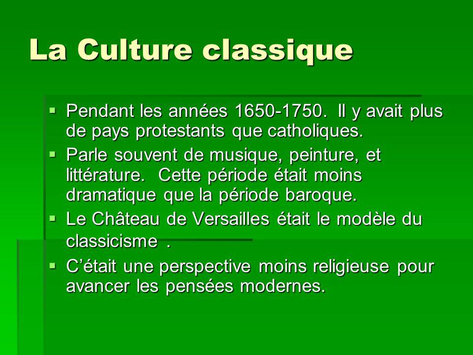 La Culture classique Pendant les années 1650-1750. Il y avait plus de pays protestants que catholiques.