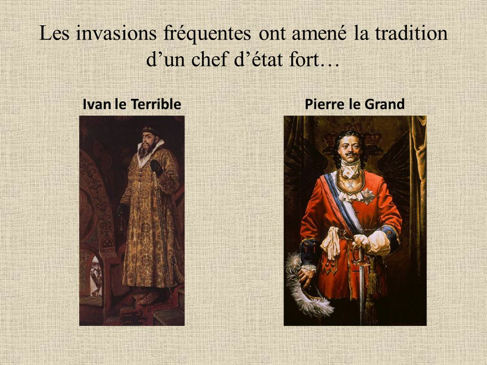 Les invasions fréquentes ont amené la tradition d'un chef d'état fort…