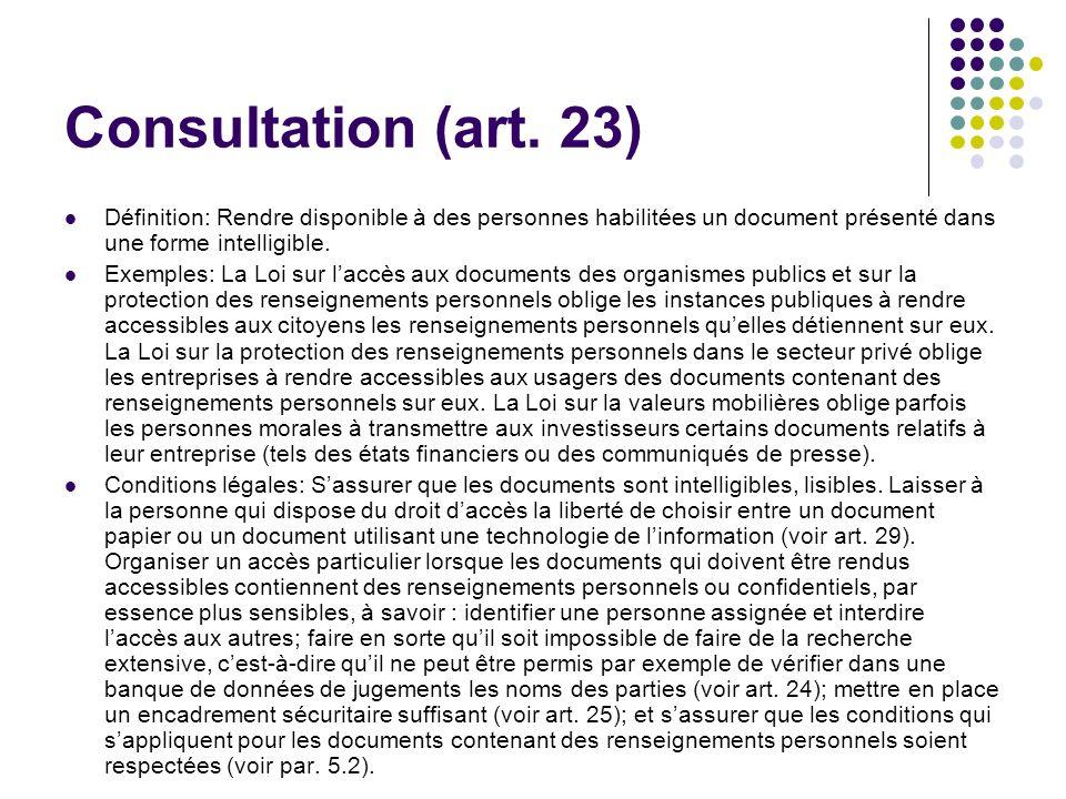 Consultation (art. 23) Définition: Rendre disponible à des personnes habilitées un document présenté dans une forme intelligible.