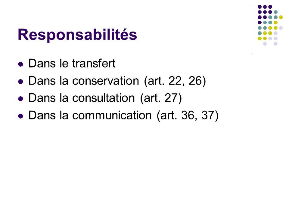Responsabilités Dans le transfert Dans la conservation (art. 22, 26)