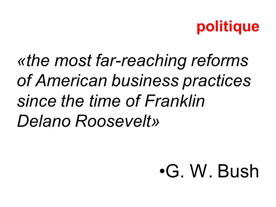politique «the most far-reaching reforms of American business practices since the time of Franklin Delano Roosevelt»