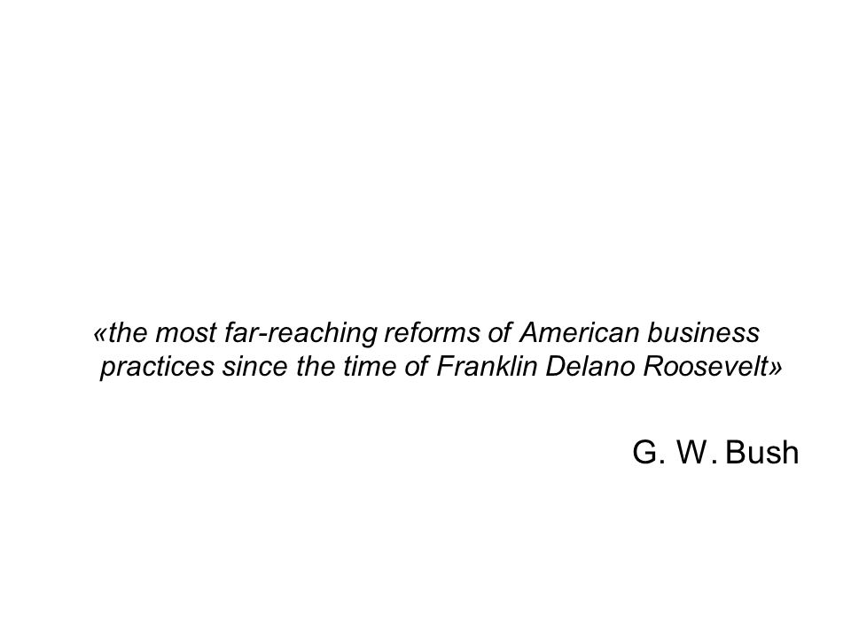 «the most far-reaching reforms of American business practices since the time of Franklin Delano Roosevelt»
