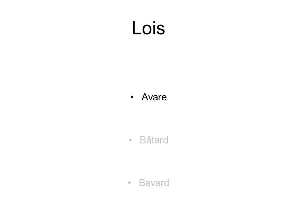 Lois Avare Bâtard Bavard