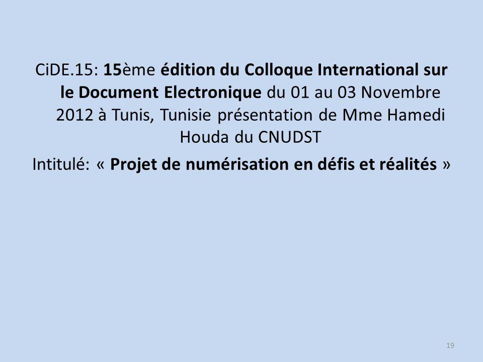 CiDE.15: 15ème édition du Colloque International sur le Document Electronique du 01 au 03 Novembre 2012 à Tunis, Tunisie présentation de Mme Hamedi Houda du CNUDST Intitulé: « Projet de numérisation en défis et réalités »