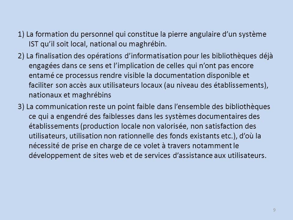 1) La formation du personnel qui constitue la pierre angulaire d'un système IST qu'il soit local, national ou maghrébin.