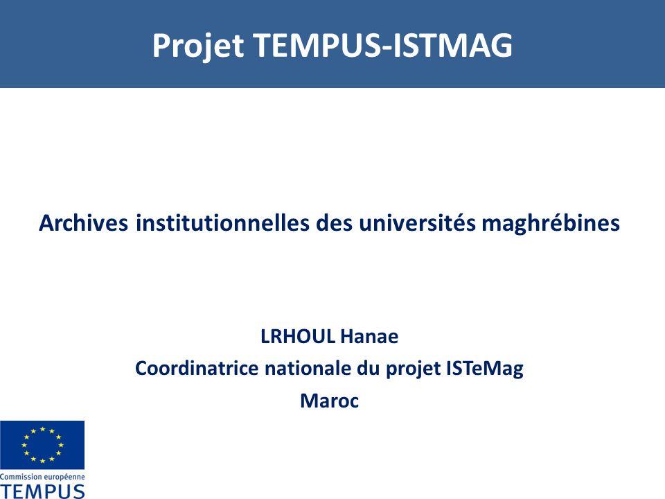 Projet TEMPUS-ISTMAG Archives institutionnelles des universités maghrébines. LRHOUL Hanae. Coordinatrice nationale du projet ISTeMag.
